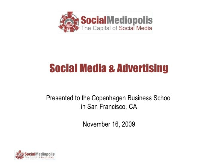 Social Media & Advertising<br />Presented to the Copenhagen Business Schoolin San Francisco, CANovember 16, 2009<br />