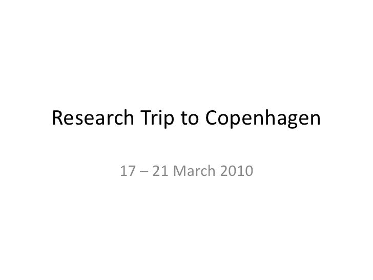 Research Trip to Copenhagen<br />17 – 21 March 2010<br />