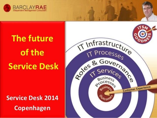 The future of the Service Desk Service Desk 2014 Copenhagen