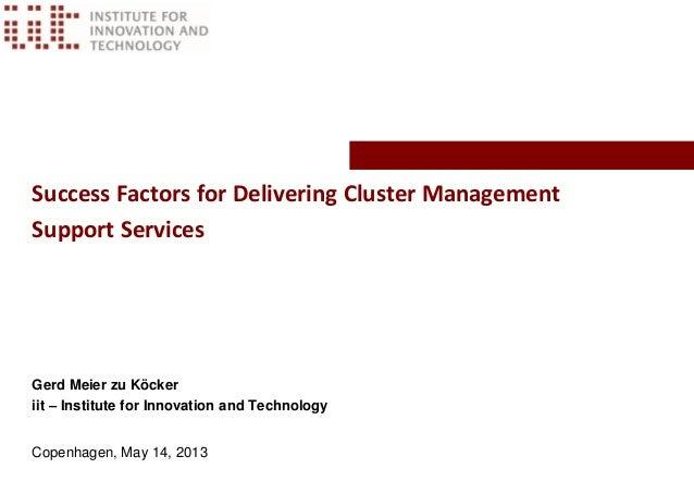 Success Factors for Delivering Cluster Management Support Services Gerd Meier zu Köcker iit – Institute for Innovation and...