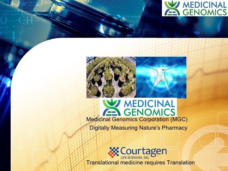 Medicinal Genomics Corporation (MGC) Digitally Measuring Nature's PharmacyTranslational medicine requires Translation
