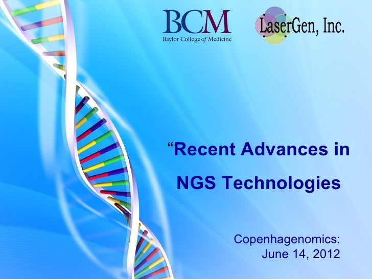 """Recent Advances inNGS Technologies      Copenhagenomics:          June 14, 2012"