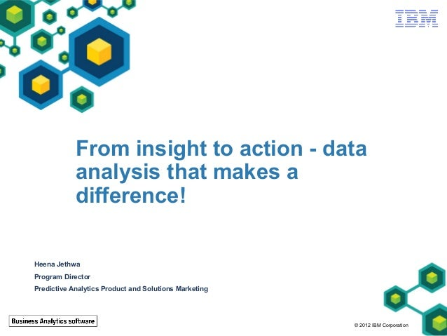 From insight to action - data            analysis that makes a            difference!Heena JethwaProgram DirectorPredictiv...