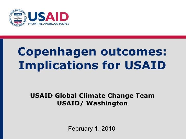 Copenhagen outcomes: Implications for USAID USAID Global Climate Change Team USAID/ Washington February 1, 2010