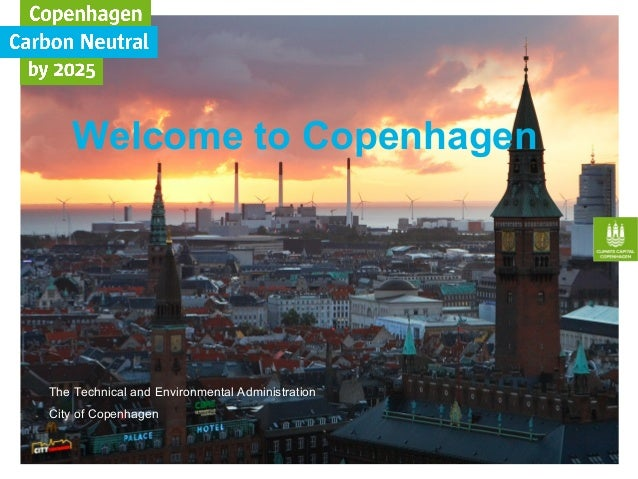Welcome to Copenhagen The Technical and Environmental Administration City of Copenhagen