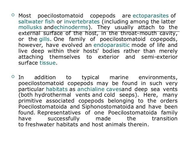  Most poecilostomatoid copepods are ectoparasites of saltwater fish or invertebrates (including among the latter mollusks...