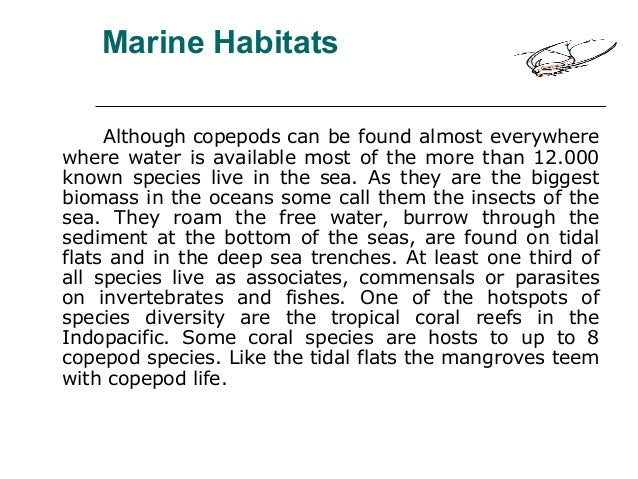 Marine Habitats Although copepods can be found almost everywhere where water is available most of the more than 12.000 kno...