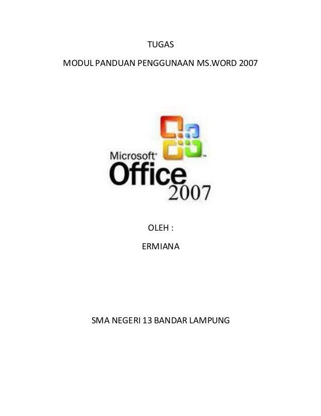 TUGAS MODUL PANDUAN PENGGUNAAN MS.WORD 2007 OLEH : ERMIANA SMA NEGERI 13 BANDAR LAMPUNG
