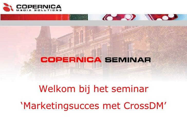 Welkom bij het seminar ' Marketingsucces met CrossDM'