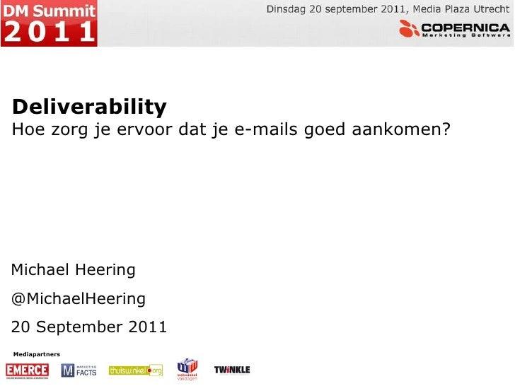 Mediapartners Deliverability Hoe zorg je ervoor dat je e-mails goed aankomen? Michael Heering @MichaelHeering 20 September...