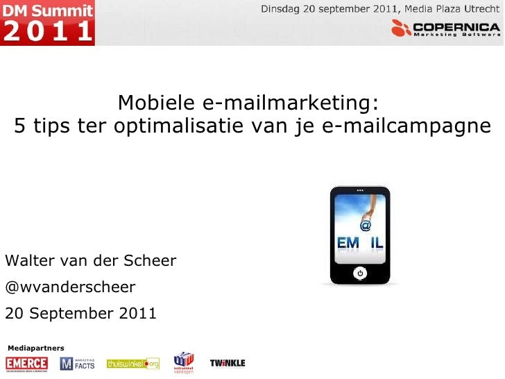 Mediapartners Mobiele e-mailmarketing:  5 tips ter optimalisatie van je e-mailcampagne Walter van der Scheer @wvanderschee...