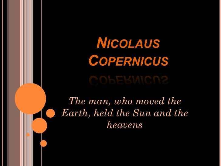 The man, who moved the Earth, held the Sun and the heavens
