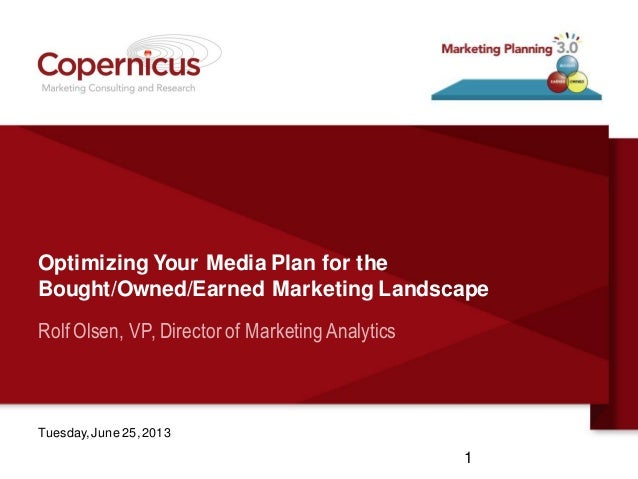 Optimizing Your Media Plan for theBought/Owned/Earned Marketing LandscapeRolf Olsen, VP, Director of MarketingAnalyticsTue...
