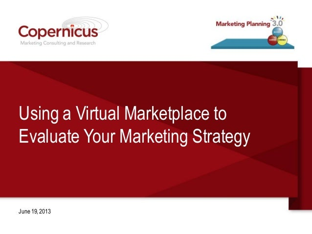 Using a Virtual Marketplace toEvaluate Your Marketing StrategyJune 19,2013