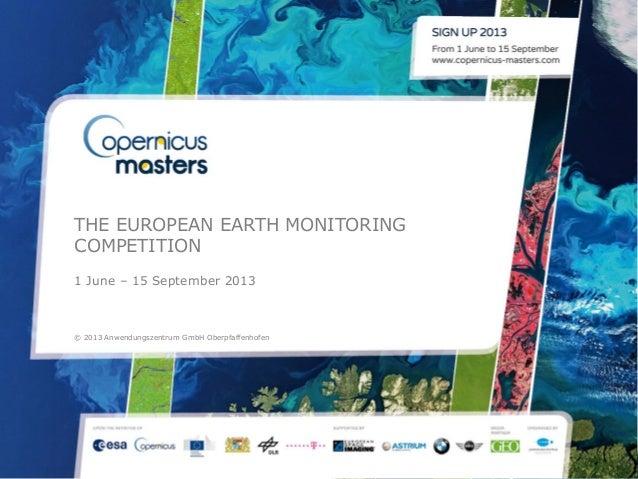 THE EUROPEAN EARTH MONITORINGCOMPETITION1 June – 15 September 2013© 2013 Anwendungszentrum GmbH Oberpfaffenhofen