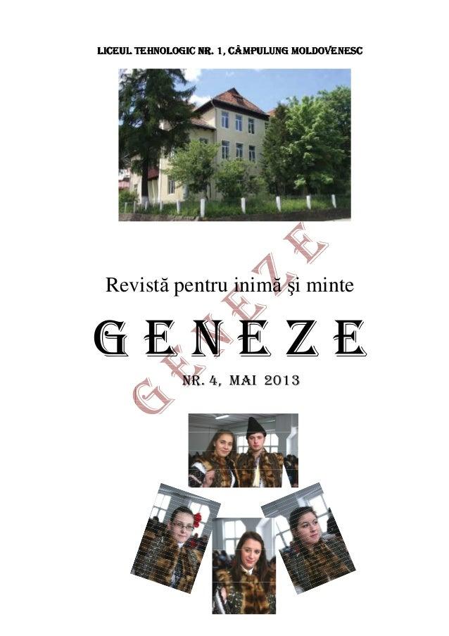 LICEUL TEHNOLOGIC NR. 1, CÂMPULUNG MOLDOVENESC  Revistă pentru inimă şi minte  GENEZE NR. 4, MAI 2013