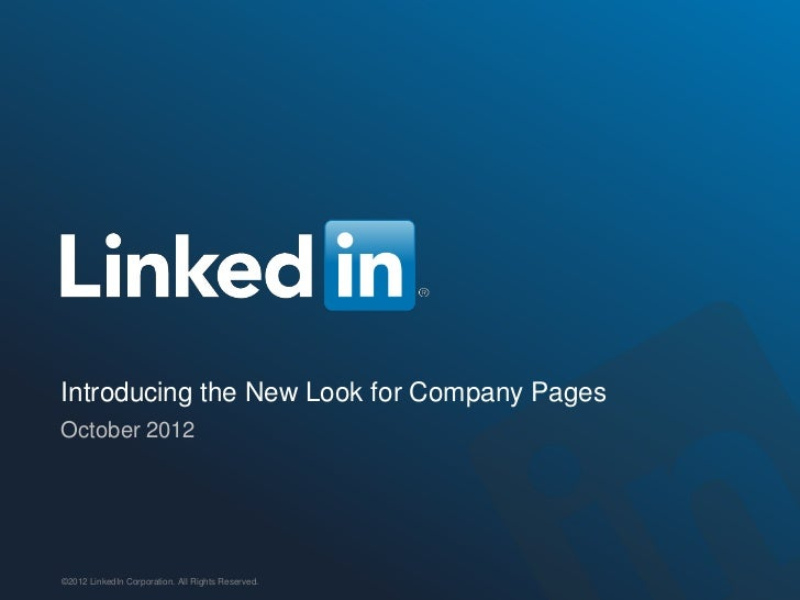 Introducing the New Look for Company PagesOctober 2012©2012 LinkedIn Corporation. All Rights Reserved.
