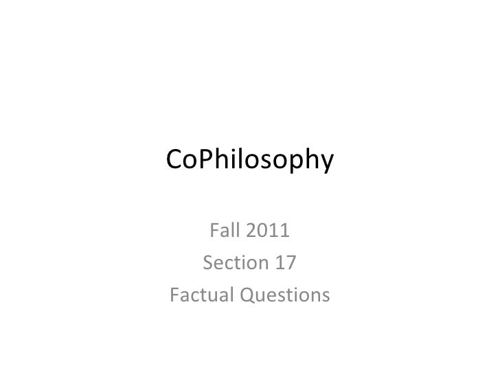CoPhilosophy Fall 2011 Section 17 Factual Questions