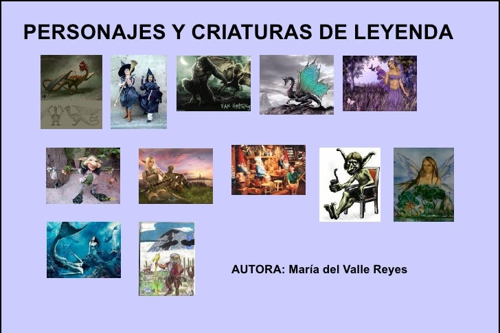 PERSONAJES Y CRIATURAS DE LEYENDA                    AUTORA: María del Valle Reyes