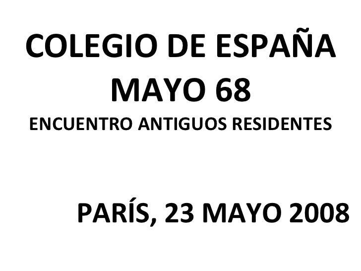 COLEGIO DE ESPAÑA MAYO 68 ENCUENTRO ANTIGUOS RESIDENTES PARÍS, 23 MAYO 2008