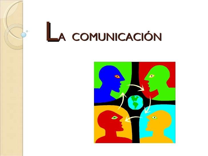 L A  COMUNICACIÓN