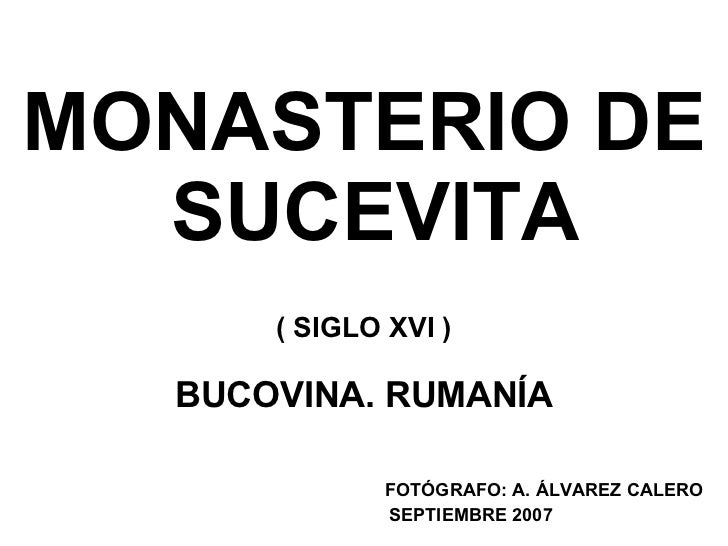 MONASTERIO DE  SUCEVITA ( SIGLO XVI ) BUCOVINA. RUMANÍA FOTÓGRAFO: A. ÁLVAREZ CALERO  SEPTIEMBRE 2007