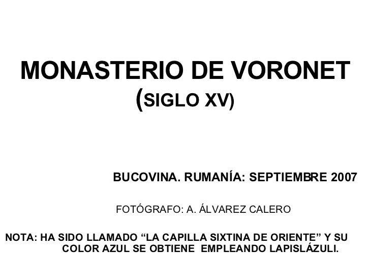 "MONASTERIO DE VORONET ( SIGLO XV) BUCOVINA. RUMANÍA: SEPTIEMBRE 2007 FOTÓGRAFO: A. ÁLVAREZ CALERO NOTA: HA SIDO LLAMADO ""L..."