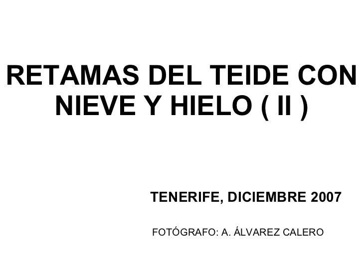 RETAMAS DEL TEIDE CON NIEVE Y HIELO ( II ) TENERIFE, DICIEMBRE 2007 FOTÓGRAFO: A. ÁLVAREZ CALERO