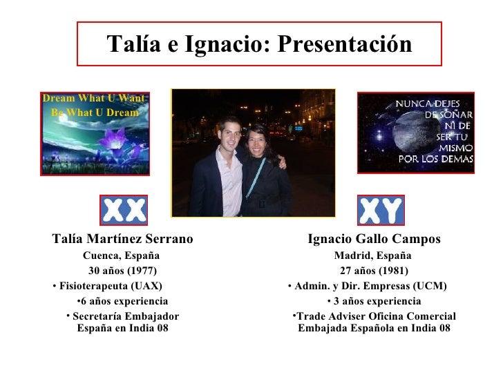 Talía e Ignacio: Presentación <ul><li>Talía Martínez Serrano </li></ul><ul><li>Cuenca, España  </li></ul><ul><li>30 años (...
