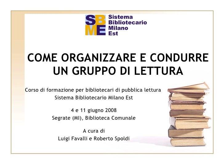 COME ORGANIZZARE E CONDURRE UN GRUPPO DI LETTURA Corso di formazione per bibliotecari di pubblica lettura  Sistema Bibliot...