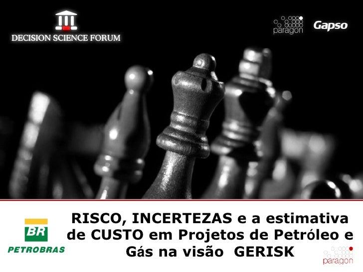 RISCO, INCERTEZAS e a estimativade CUSTO em Projetos de Petróleo e      Gás na visão GERISK