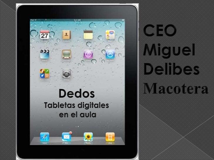 CEO Miguel Delibes<br />Macotera<br />Dedos  <br />Tabletas digitales<br /> en el aula<br />