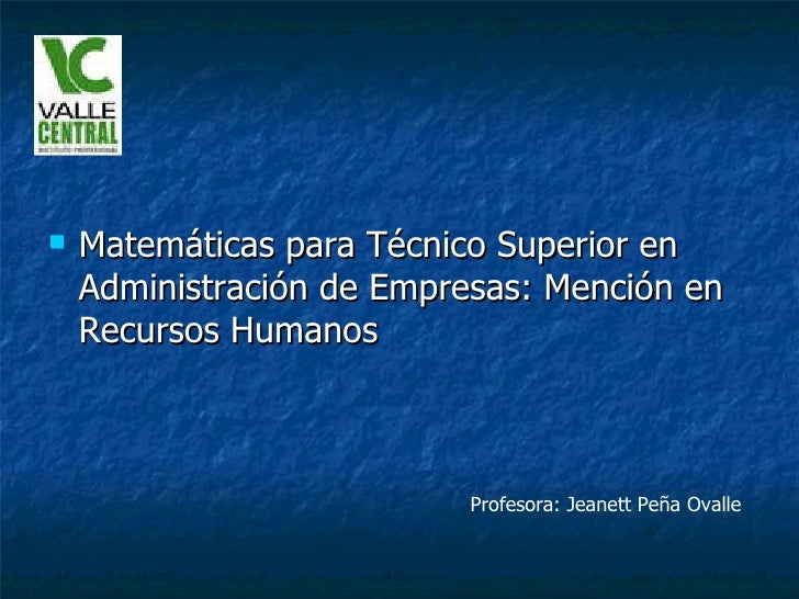 <ul><li>Matemáticas para Técnico Superior en Administración de Empresas: Mención en Recursos Humanos </li></ul>Profesora: ...