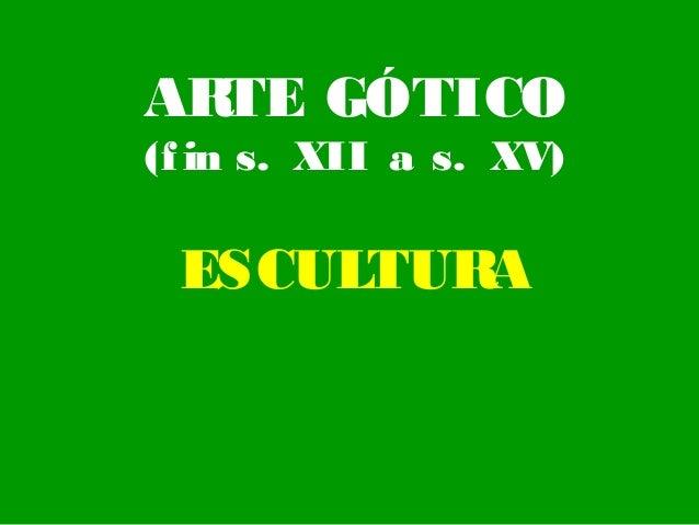 AR TE GÓTICO (f in s. XII a s. XV)  ESCULTUR A