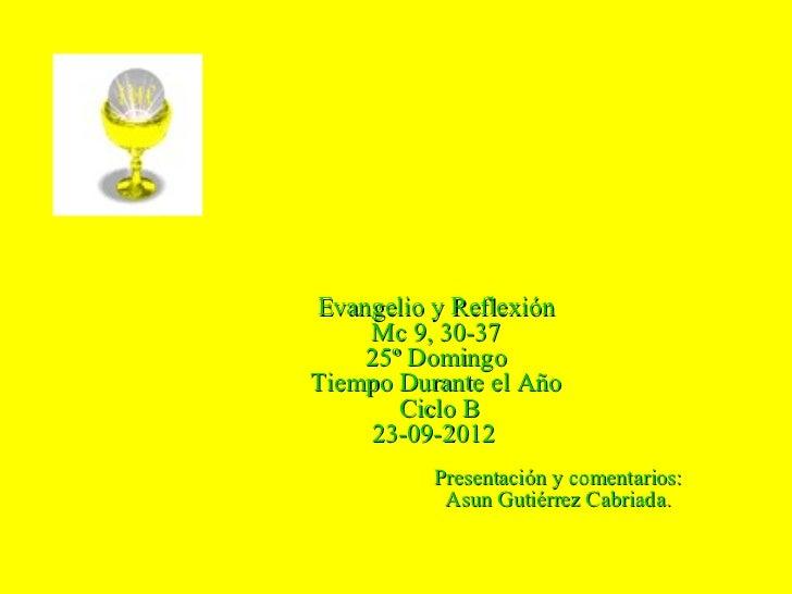 Evangelio y Reflexión    Mc 9, 30-37    25º DomingoTiempo Durante el Año       Ciclo B    23-09-2012          Presentación...