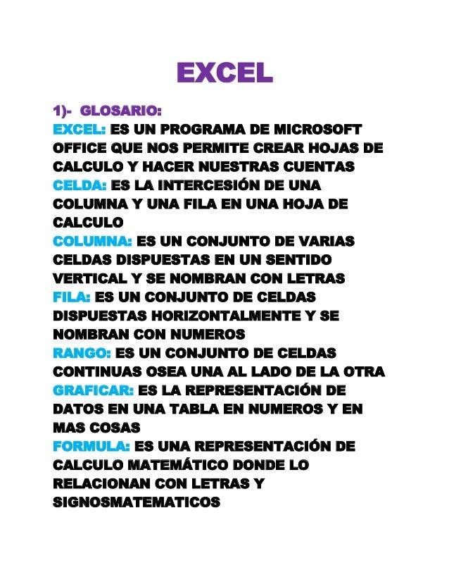 EXCEL1)- GLOSARIO:EXCEL: ES UN PROGRAMA DE MICROSOFTOFFICE QUE NOS PERMITE CREAR HOJAS DECALCULO Y HACER NUESTRAS CUENTASC...