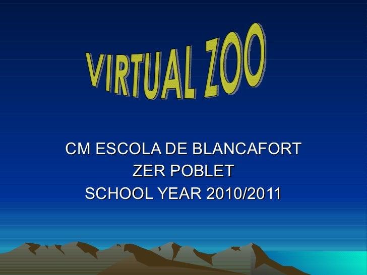 CM ESCOLA DE BLANCAFORT ZER POBLET SCHOOL YEAR 2010/2011 VIRTUAL ZOO