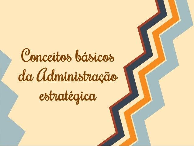 Conceitos básicos da Administração estratégica