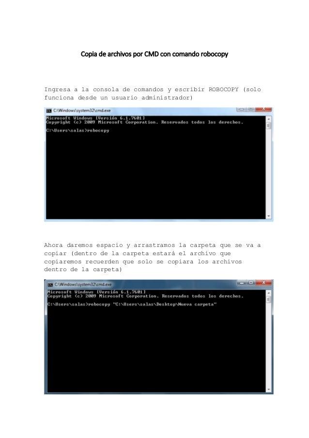 Copia de archivos por CMD con comando robocopy Ingresa a la consola de comandos y escribir ROBOCOPY (solo funciona desde u...