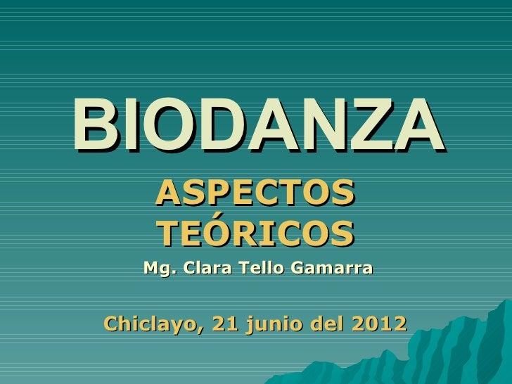 BIODANZA    ASPECTOS    TEÓRICOS   Mg. Clara Tello GamarraChiclayo, 21 junio del 2012