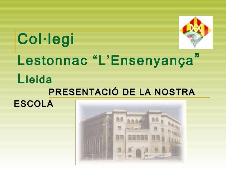 """Col·legi   Lestonnac """"L'Ensenyança """"   L leida PRESENTACIÓ DE LA NOSTRA ESCOLA"""