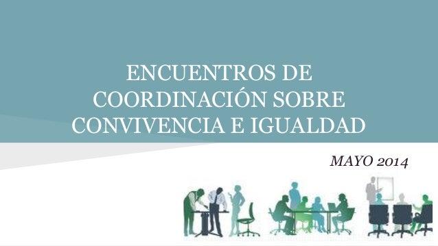 ENCUENTROS DE COORDINACIÓN SOBRE CONVIVENCIA E IGUALDAD MAYO 2014