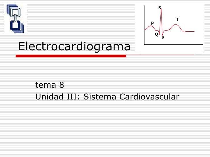 Electrocardiograma tema 8 Unidad III: Sistema Cardiovascular p Q R S T