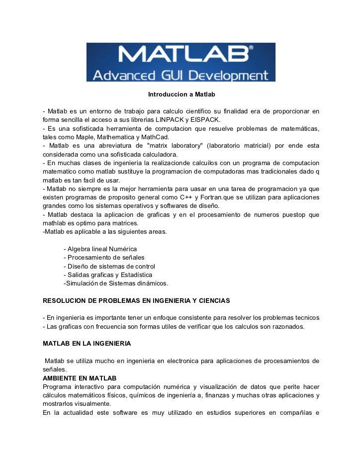 Introduccion a Matlab- Matlab es un entorno de trabajo para calculo cientifico su finalidad era de proporcionar enforma se...