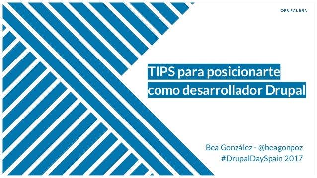 TIPS para posicionarte como desarrollador Drupal Bea González - @beagonpoz #DrupalDaySpain 2017