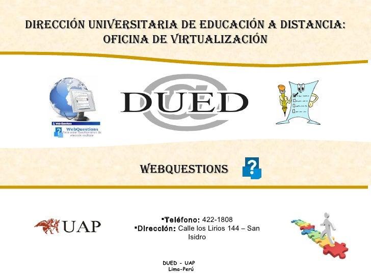 WebQuestions   <ul><li>Teléfono:  422-1808 </li></ul><ul><li>Dirección:  Calle los Lirios 144 – San Isidro </li></ul>Direc...