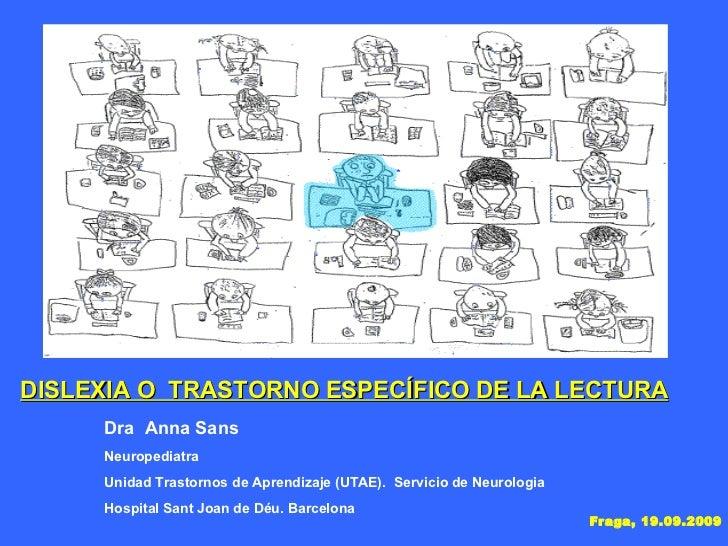 DISLEXIA O  TRASTORNO ESPECÍFICO DE LA LECTURA Dra  Anna Sans Neuropediatra Unidad Trastornos de Aprendizaje (UTAE).  Serv...