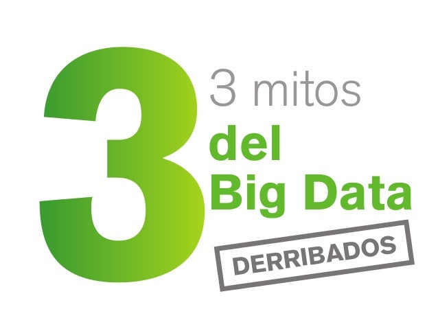 3 3 mitos del Big Data DERRIBADOS