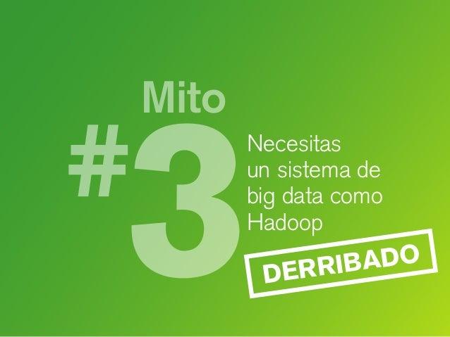 Mito Necesitas unsistema de bigdata como Hadoop DERRIBADO