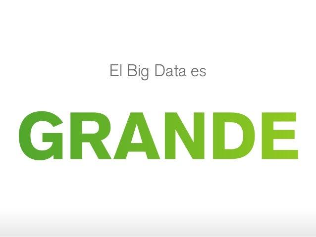 El Big Data es GRANDE